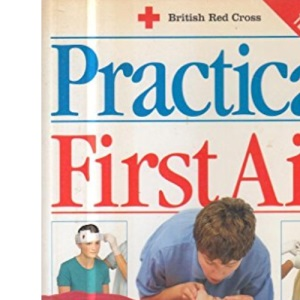 New Practical First Aid: British Red Cross Edition