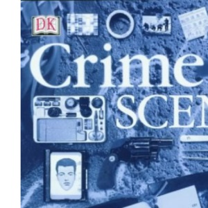 Crime Scene: The Ultimate Guide to Forensic Science