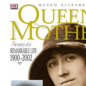 Queen Elizabeth the Queen Mother: Commemorative Edition: The Story of a Remarkable Life 1900-2002
