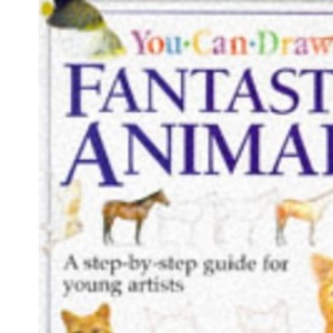 Fantastic Animals (You Can Draw)
