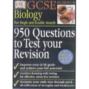 GCSE Biology for Single and Double Awards: 950 Questions… to test your revision (Dorling Kindersley GCSE Revision Guides)