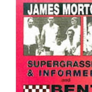 Supergrasses and Informers: AND Bent Coppers: A Survey of Police Corruption: Informal History of Undercover Police Work