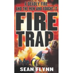 Fire Trap: A Deadly Fire and the Men Who Fought it