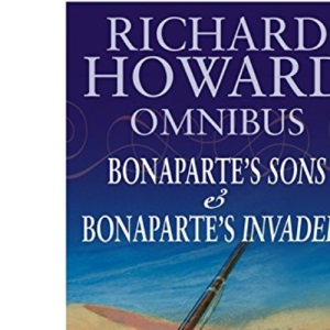 Richard Howard Omnibus: Bonaparte's Sons, Bonaparte's Invaders