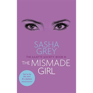 The Mismade Girl: The Juliette Society, Book III (The Juliette Society Trilogy)