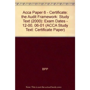 Acca Paper 6 - Certificate: the Audit Framework: Study Text (2000): Exam Dates - 12-00, 06-01 (ACCA Study Text: Certificate Paper)