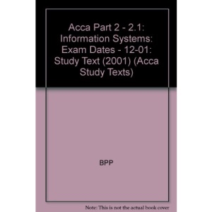Acca Part 2 - 2.1: Information Systems: Exam Dates - 12-01: Study Text (2001) (Acca Study Texts)
