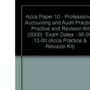 Acca Paper 10 - Professional: Accounting and Audit Practice: Practice and Revision Kit (2000): Exam Dates - 06-00, 12-00 (Acca Practice & Revision Kit)