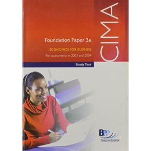 CIMA Foundation Paper 3A Economics for Busines (FECB): Study Text (CIMA Study Texts: Foundation Paper)