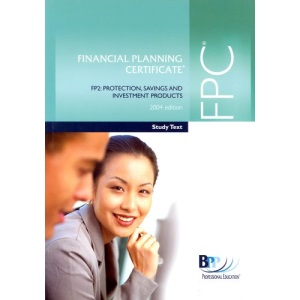 FPC Financial Planning Certificate FP2 2004: Protection, Savings and Investment Products - Study Text (Fpc Study Text)