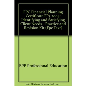 FPC Financial Planning Certificate FP3 2004: Identifying and Satisfying Client Needs - Practice and Revision Kit (Fpc Text)