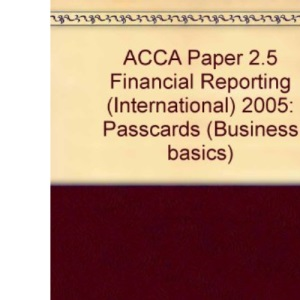 ACCA Paper 2.5 Financial Reporting (International) 2005: Passcards (Business basics)