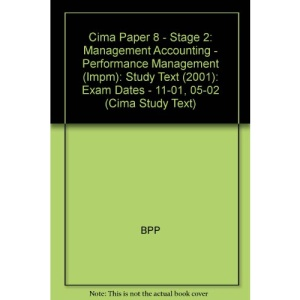 Cima Paper 8 - Stage 2: Management Accounting - Performance Management (Impm): Study Text (2001): Exam Dates - 11-01, 05-02: Study Text (2001) (Cima Study Text)
