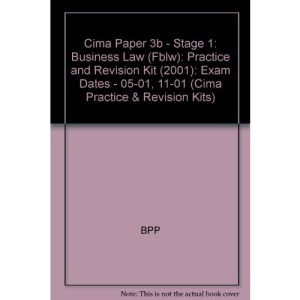 Cima Paper 3b - Stage 1: Business Law (Fblw): Practice and Revision Kit (2001): Exam Dates - 05-01, 11-01: Practice and Revision Kit (2001) (Cima Practice & Revision Kits)