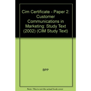 Cim Certificate - Paper 2: Customer Communications in Marketing: Study Text (2002) (CIM Study Text)