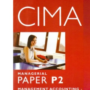 CIMA - P2: Management Accounting: Decision Management: Study Text