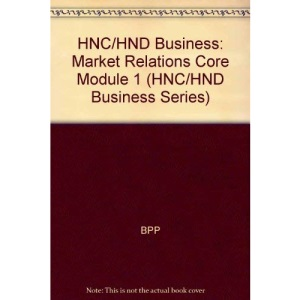 HNC/HND Business: Market Relations Core Module 1 (HNC/HND Business Series)