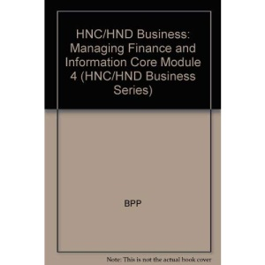 HNC/HND Business: Managing Finance and Information Core Module 4 (HNC/HND Business Series)
