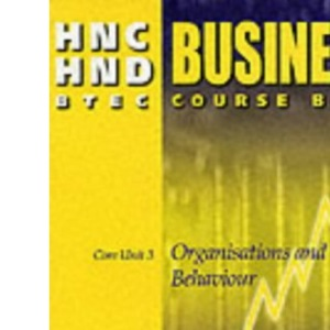 HNC/HND BTEC Core Unit 3 Organisations and Behaviour: Business Course Book (HNC HND business)
