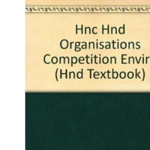 HNC/HND Business: Organizations, Competition and Environment Core Unit 4 (Hnd Textbook)