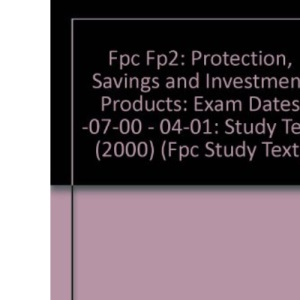 Fpc Fp2: Protection, Savings and Investment Products: Exam Dates -07-00 - 04-01: Study Text (2000) (Fpc Study Text)