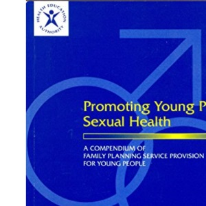 Promoting Young People's Sexual Health: A Compendium of Family Planning Provision for Young People