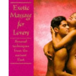 Exotic Massage for Lovers: Sensual Techniques from the Ancient East