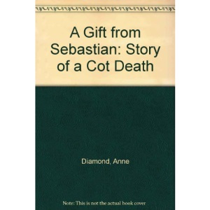 A Gift from Sebastian: Story of a Cot Death