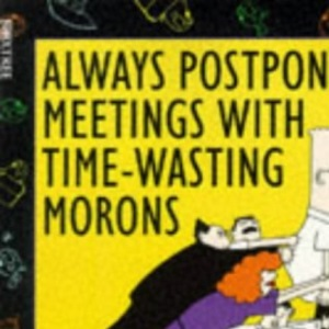 Dilbert: Always Postpone Meetings with Time-wasting Morons