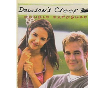 Dawson's Creek: Double Exposure v.5: Double Exposure Vol 5