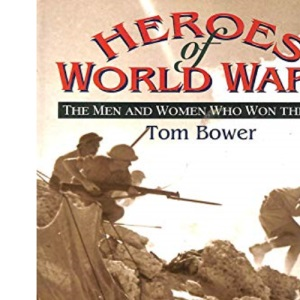 Heroes of World War II: The Men and Women Who Won the War