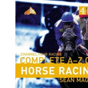 Channel 4 Racing:Complete A-Z of Horse Racing (Channel Four racing guides)