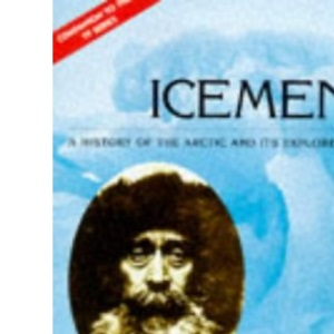 Icemen - A History of the Arctic and its Explorers