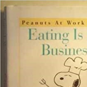 Peanuts: Eating Is My Business (Peanuts at Work & Play)