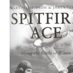 Spitfire Ace - Flying the Battle of Britain