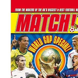 Match World Cup 2006: From the Makers of the UK's Biggest & Best Football Magazine: From the Makers of the UK's Biggest and Best Football Magazine