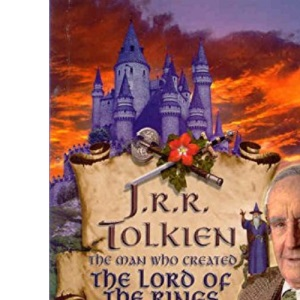 J.R.R Tolkien:Man Created Lord Ring: The Man Who Created The Lord of the Rings