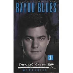 Dawson's Creek: Bayou Blues (Mysteries)