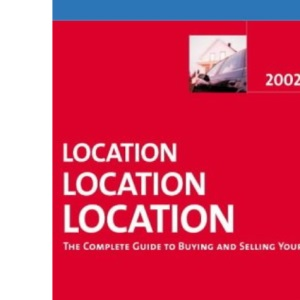 Location Location Location: The Complete Guide to Buying and Selling your Home