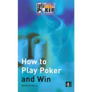 How to Play Poker and Win: The Late Night Poker Guide (Late Night Poker Team)