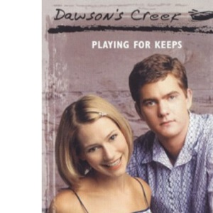 Dawson's Creek: Playing for Keeps v.11: Playing for Keeps Vol 11