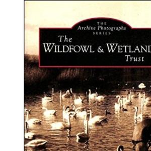 The Wildfowl & Wetlands Trust, Slimbridge (Archive Photographs Series)