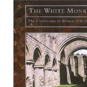 The White Monks: Cistercians in Britain (Tempus History & Archaeology)