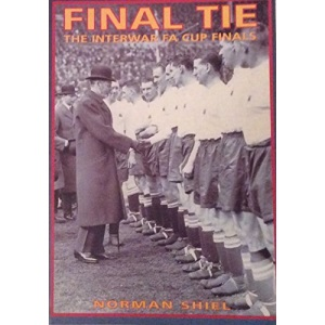 Final Tie: The Interwar FA Cup Finals (Archive Photographs)