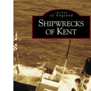 Shipwrecks of Kent (Archive Photographs: Images of England)