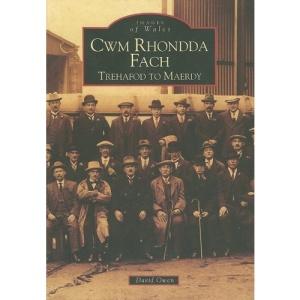 Cwm Rhondda Fach: Trehafod to Maerdy (Archive Photographs: Images of Wales)