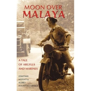 Moon Over Malaya: A Tale of Argylls and Marines