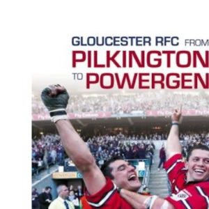 From Pilkington to Powergen: Gloucester Rugby Club, 1990-2003