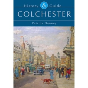 Colchester: History and Guide