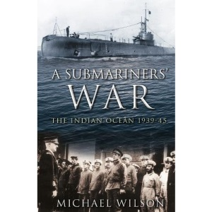 A SUBMARINERS' WAR - THE INDIAN OCEAN 1939-45